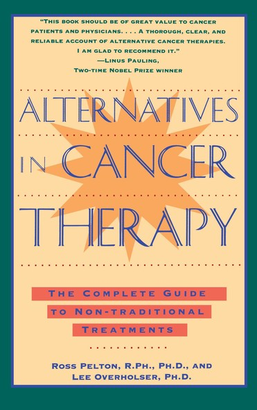 Alternatives in Cancer Therapy : The Complete Guide to Alternative Treatments