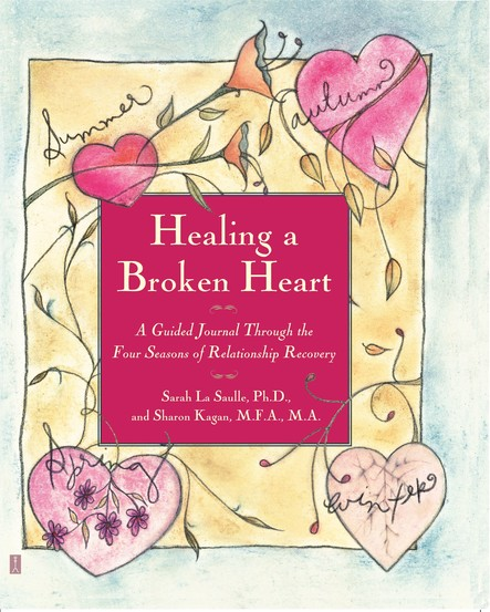 Healing A Broken Heart : A Guided Journal Through the Four Seasons of Relationship Recovery
