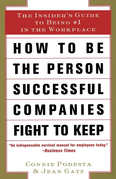 How to Stay Employed in Tough Times : The Insider's Guide to Being #1 in the Workplace