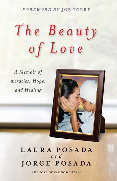 The Beauty of Love : A Memoir of Miracles, Hope, and Healing