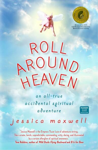 Roll Around Heaven : An All-True Accidental Spiritual Adventure