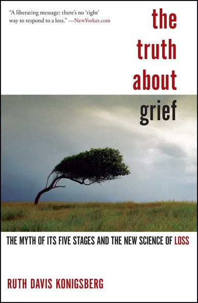The Truth About Grief : The Myth of Its Five Stages and the New Science of Loss