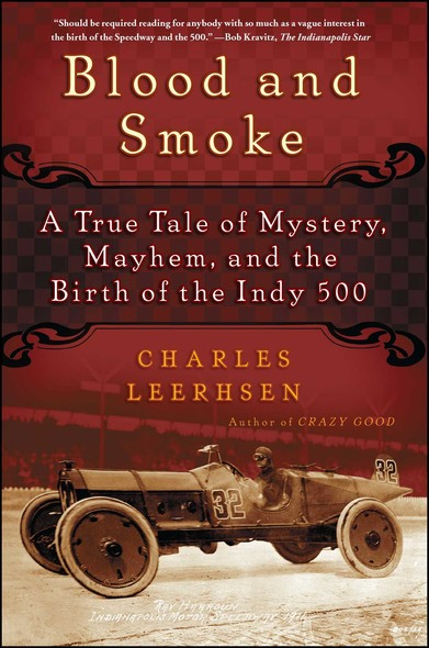 Blood and Smoke : A True Tale of Mystery, Mayhem and the Birth  of the Indy 500