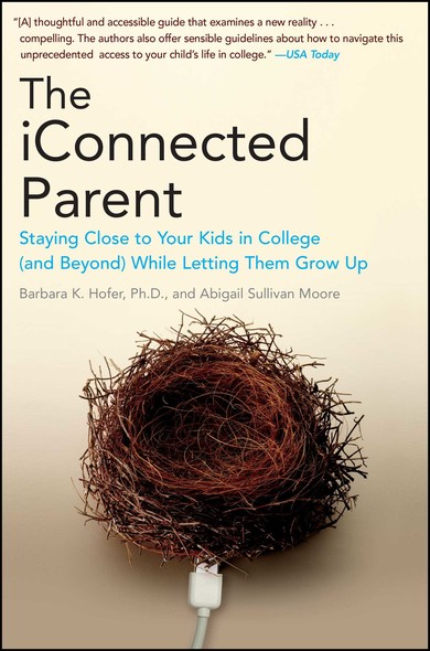 The iConnected Parent : Staying Close to Your Kids in College (and Beyond) While Letting Them Grow Up