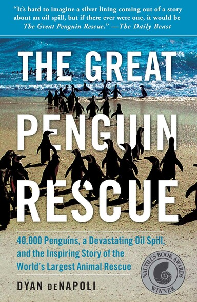 The Great Penguin Rescue : 40,000 Penguins, a Devastating Oil Spill, and the Inspiring Story of the World's Largest Animal Rescue