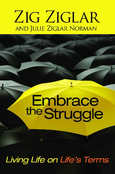 Embrace the Struggle : Living Life on Life's Terms