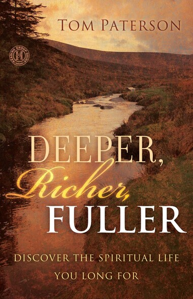 Deeper, Richer, Fuller : Discover the Spiritual Life You Long For
