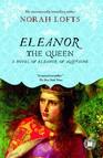 Eleanor the Queen : A Novel of Eleanor of Aquitaine