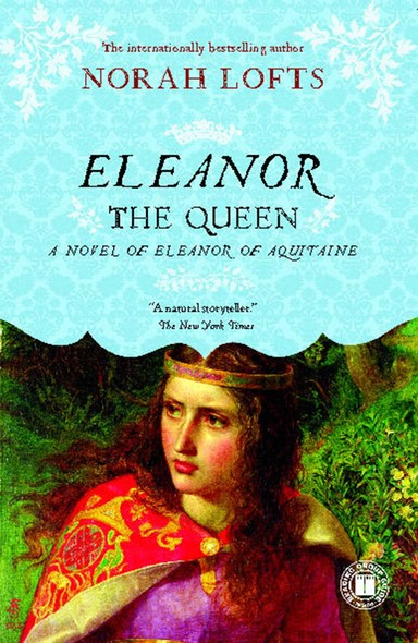 Eleanor the Queen : A Novel of Eleanor of Aquitaine
