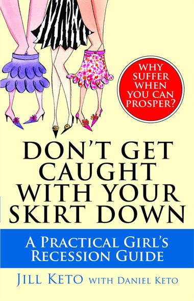 Don't Get Caught with Your Skirt Down : A Practical Girl's Recession Guide