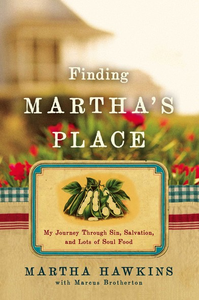 Finding Martha's Place : My Journey Through Sin, Salvation, and Lots of Soul Food