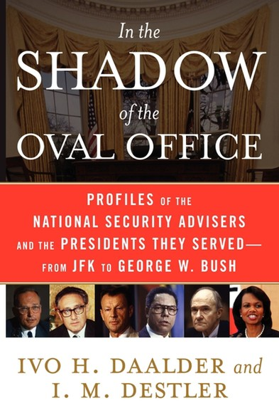 In the Shadow of the Oval Office : Profiles of the National Security Advisers and the Presidents They Served--From JFK to George W. Bush