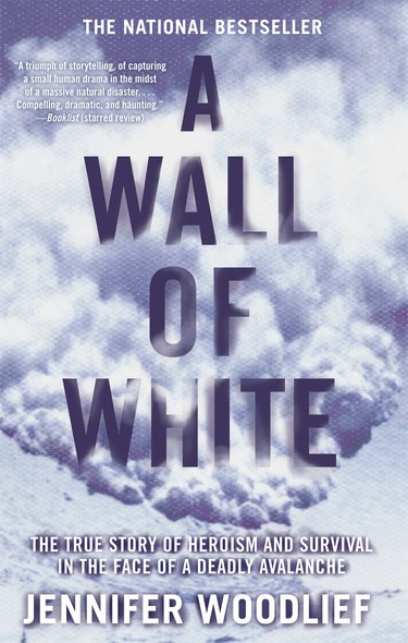 A Wall of White : The True Story of Heroism and Survival in the Face of a Deadly Avalanche
