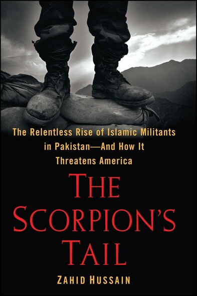 The Scorpion's Tail : The Relentless Rise of Islamic Militants in Pakistan-And How It Threatens America