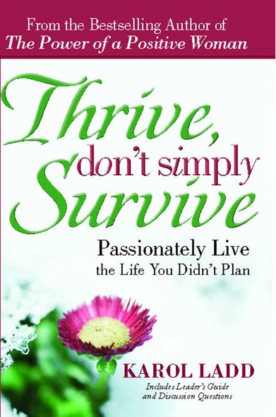 Thrive, Don't Simply Survive : Passionately Live the Life You Didn't Plan