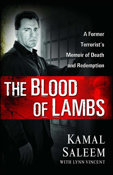 The Blood of Lambs : A Former Terrorist's Memoir of Death and Redemption