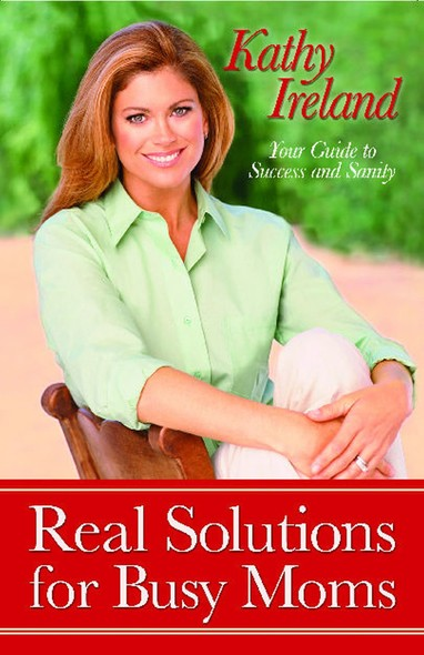 Real Solutions for Busy Moms : Your Guide to Success and Sanity