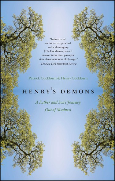 Henry's Demons : Living with Schizophrenia, A Father and Son's Story