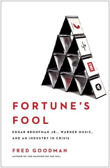 Fortune's Fool : Edgar Bronfman, Jr., Warner Music, and an Industry in Crisis