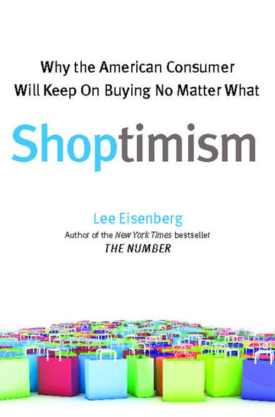 Shoptimism : Why the American Consumer Will Keep on Buying No Matter What