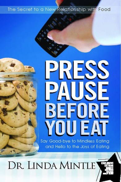 Press Pause Before You Eat : Say Good-bye to Mindless Eating and Hello to the Joys of Eating