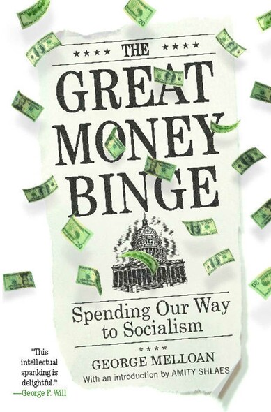 The Great Money Binge : Spending Our Way to Socialism