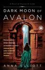 Dark Moon of Avalon : A Novel of Trystan & Isolde