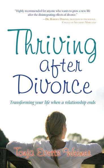 Thriving After Divorce : Transforming Your Life When a Relationship Ends