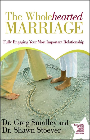 The Wholehearted Marriage : Fully Engaging Your Most Important Relationship
