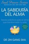 La Sabiduria del Alma (Soul Wisdom; Spanish edition) : Tesoros practicos para el alma que transformaran s