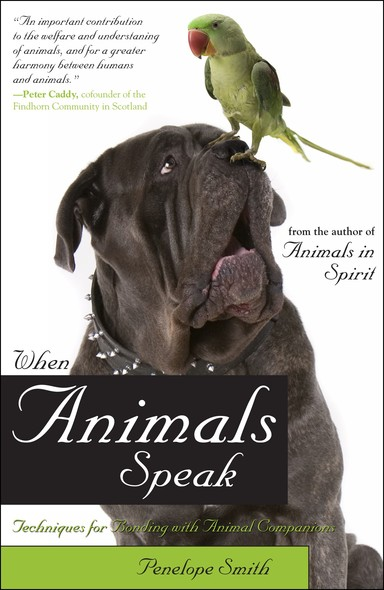 When Animals Speak : Techniques for Bonding With Animal Companions