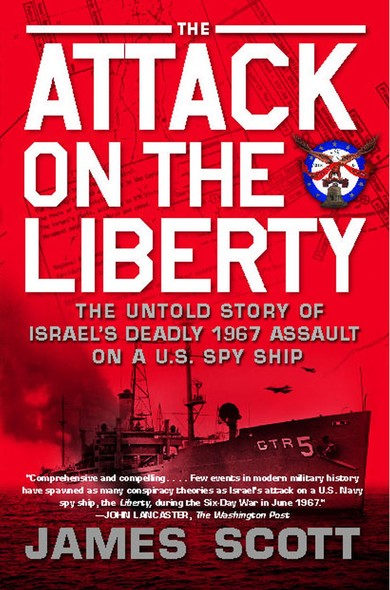 The Attack on the Liberty : The Untold Story of Israel's Deadly 1967 Assault on a U.S. Spy Ship