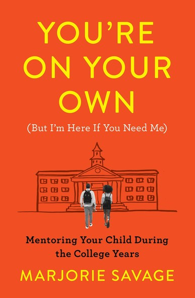 You're On Your Own (But I'm Here If You Need Me) : Mentoring Your Child During the College Years