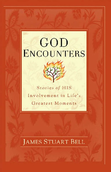God Encounters : Stories of His Involvement in Life's Greatest Moments