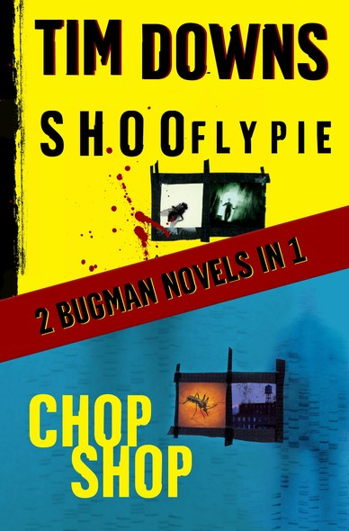 Shoofly Pie & Chop Shop : 2 Bugman Novels in 1
