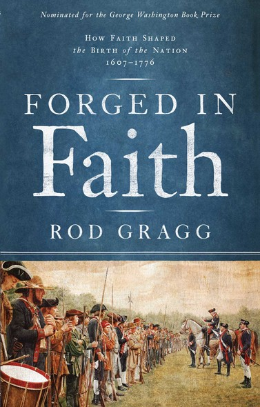 Forged in Faith : How Faith Shaped the Birth of the Nation 1607-1776