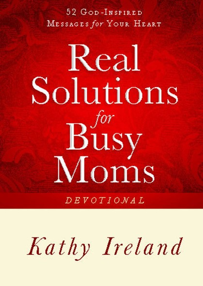 Real Solutions for Busy Moms Devotional : 52 God-Inspired Messages for Your Heart