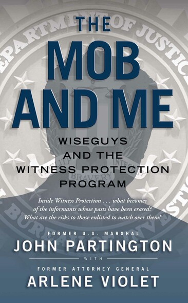 The Mob and Me : Wiseguys and the Witness Protection Program