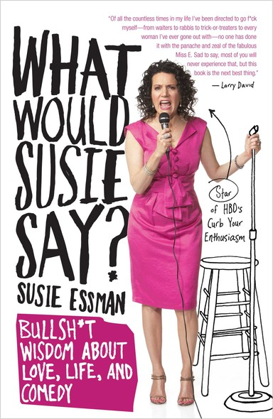 What Would Susie Say? : Bullsh*t Wisdom About Love, Life and Comedy