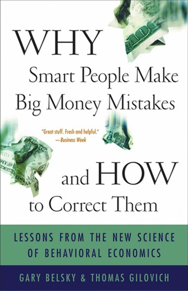 Why Smart People Make Big Money Mistakes and How to Correct Them : Lessons from the Life-Changing Science of Behavioral Economics