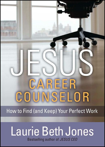 JESUS, Career Counselor : How to Find (and Keep) Your Perfect Work
