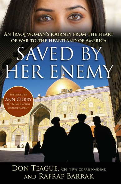Saved by Her Enemy : An Iraqi woman's journey from the heart of war to the heartland of America