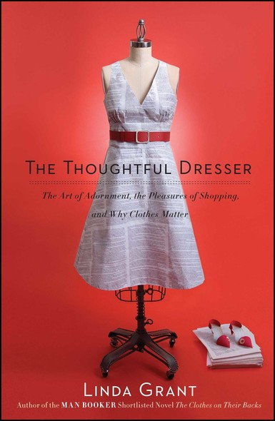 The Thoughtful Dresser : The Art of Adornment, the Pleasures of Shopping, and Why Clothes Matter