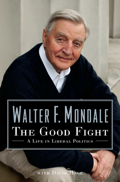 The Good Fight : A Life in Liberal Politics