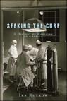 Seeking the Cure : A History of Medicine in America