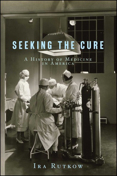 Seeking the Cure : A History of Medicine in America