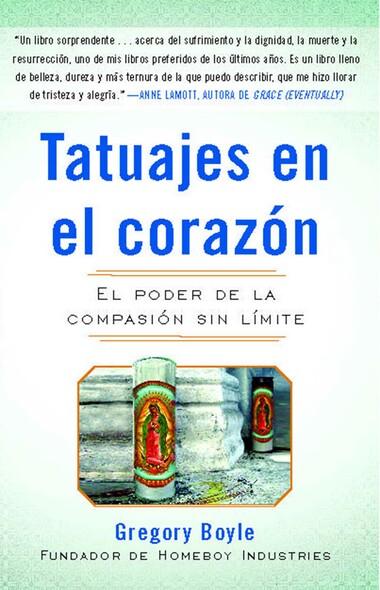 Tatuajes en el corazon : El poder de la compasión sin límite