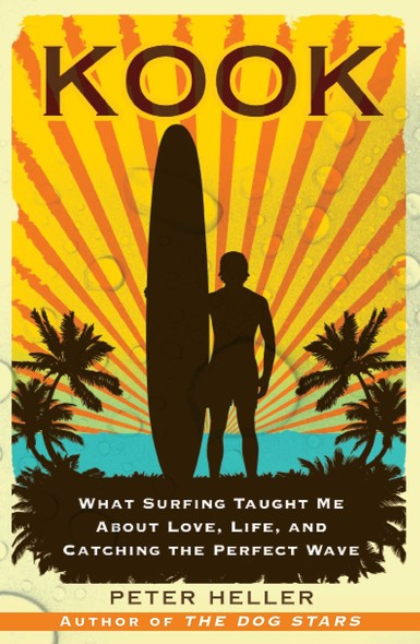 Kook : What Surfing Taught Me About Love, Life, and Catching the Perfect Wave