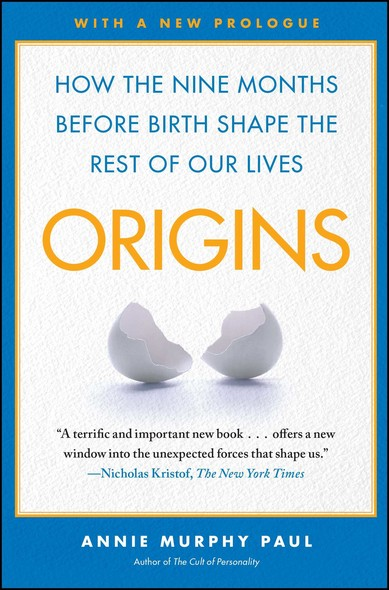 Origins : How the Nine Months Before Birth Shape the Rest of Our Lives