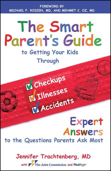 The Smart Parent's Guide : Getting Your Kids Through Checkups, Illnesses, and Accidents